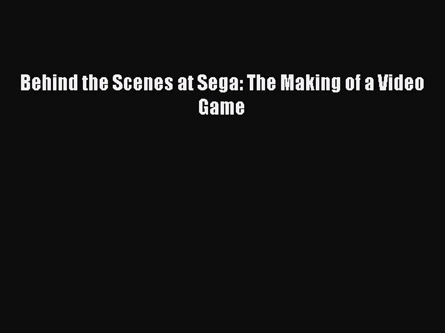 [Read book] Behind the Scenes at Sega: The Making of a Video Game [PDF] Full Ebook
