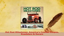 Download  Hot Rod Milestones Americas Coolest Coupes Roadsters  Racers Download