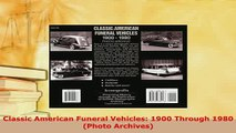 Download  Classic American Funeral Vehicles 1900 Through 1980 Photo Archives Download Online