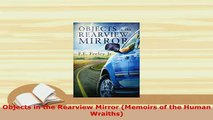 PDF  Objects in the Rearview Mirror Memoirs of the Human Wraiths Free Books