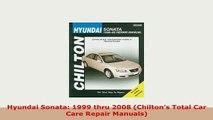Download  Hyundai Sonata 1999 thru 2008 Chiltons Total Car Care Repair Manuals Download Full Ebook
