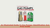 Download  An Illustrated Guide To Gas Pumps Identification And Price Guide Read Full Ebook