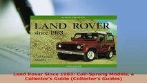 Download  Land Rover Since 1983 CoilSprung Models a Collectors Guide Collectors Guides Download Online
