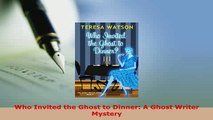 PDF  Who Invited the Ghost to Dinner A Ghost Writer Mystery  EBook