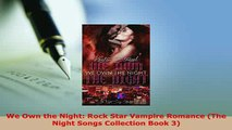 Download  We Own the Night Rock Star Vampire Romance The Night Songs Collection Book 3 Free Books