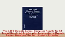 Download  The 1896 Olympic Games Complete Results for All Competitors in All Events with Commentary Download Full Ebook