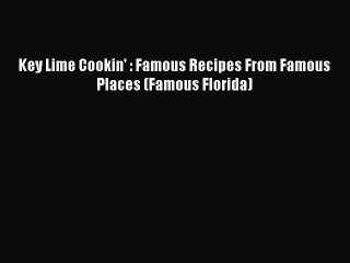 read book key lime cookin famous recipes from famous places famous florida ebook