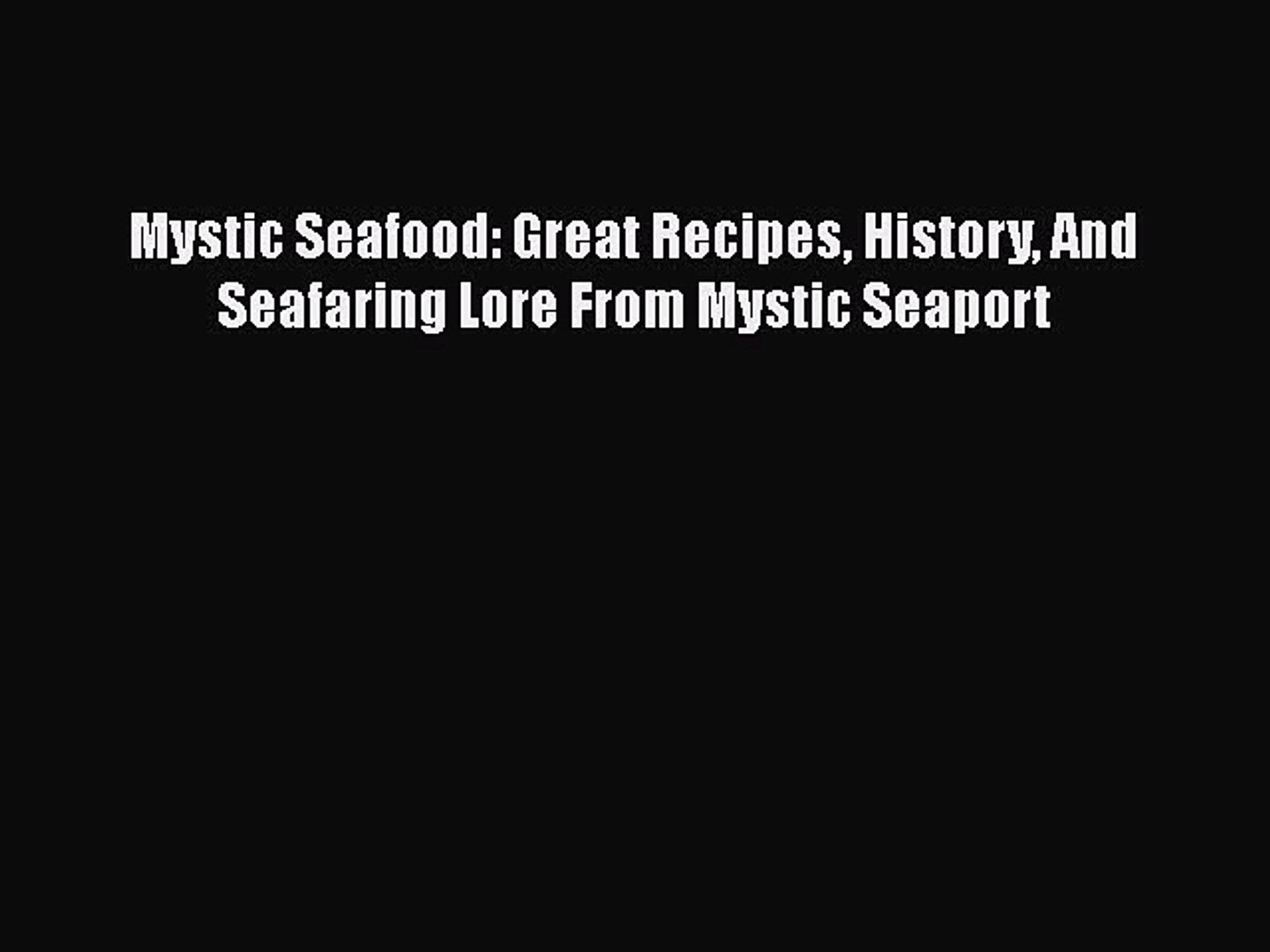 [Read Book] Mystic Seafood: Great Recipes History And Seafaring Lore From Mystic Seaport  EBook