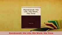 PDF  Rembrandt His Life His Work His Time PDF Book Free