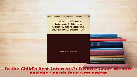 Download  In the Childs Best Interests Divorce Court Welfare and the Search for a Settlement Free Books