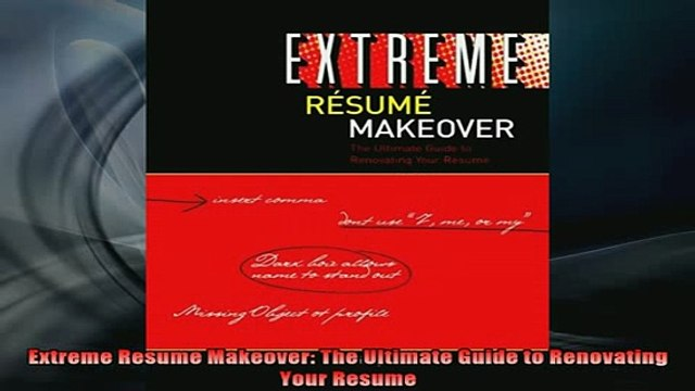 READ FREE Ebooks  Extreme Resume Makeover The Ultimate Guide to Renovating Your Resume Full EBook