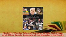 Download  Mark My Words Tales of Brandon Webb OJ Mayo and Other Sports Legends of Northeastern Free Books