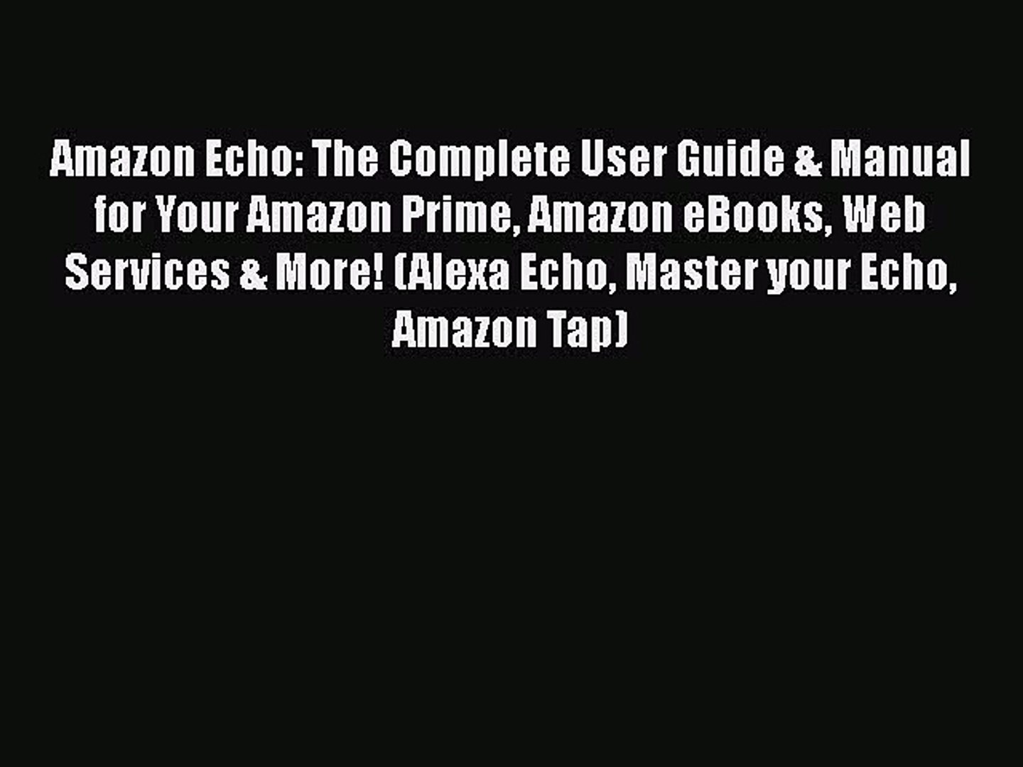 [Read Book] Amazon Echo: The Complete User Guide & Manual for Your Amazon Prime Amazon eBooks