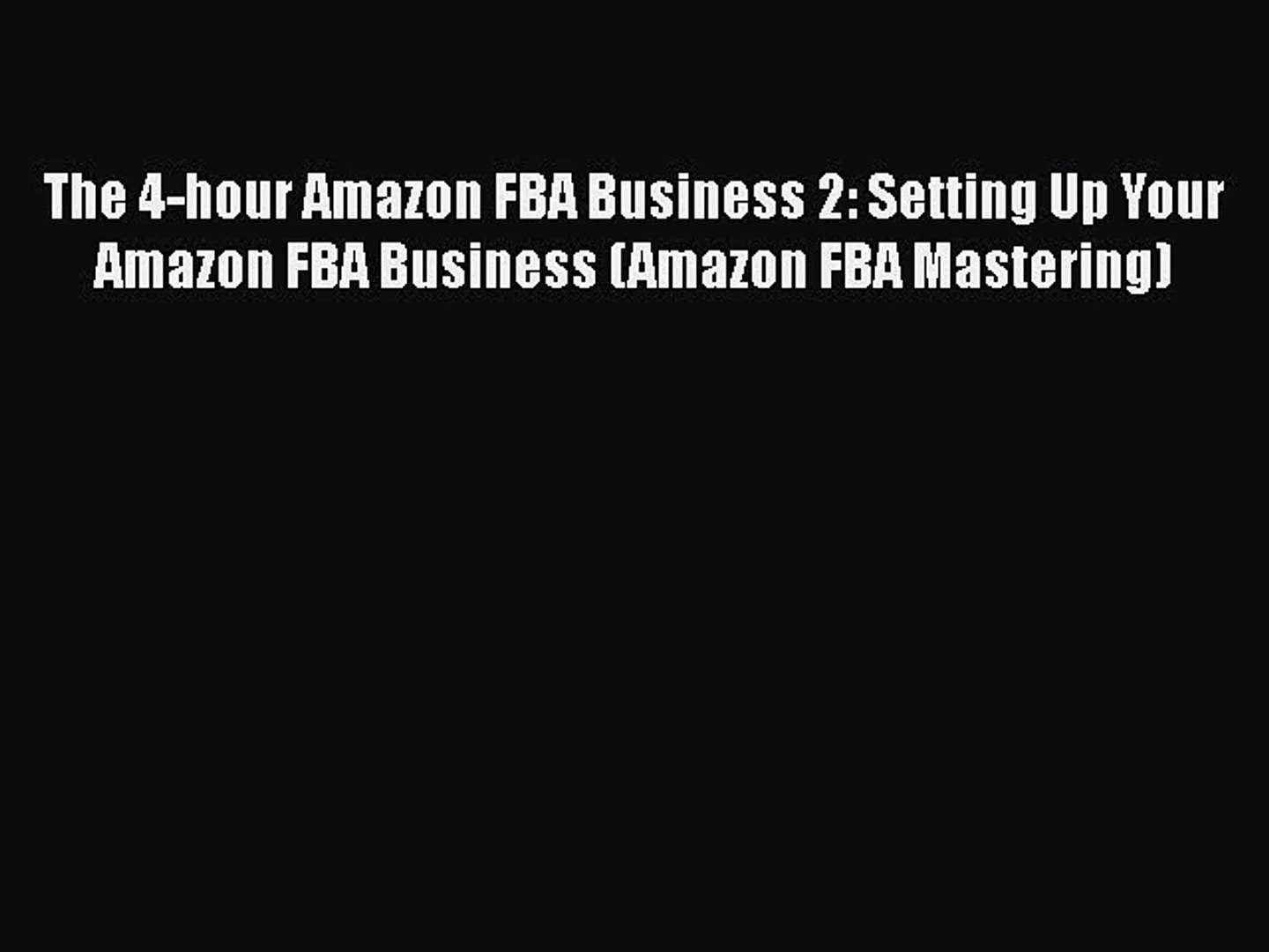 [Read Book] The 4-hour Amazon FBA Business 2: Setting Up Your Amazon FBA Business (Amazon FBA
