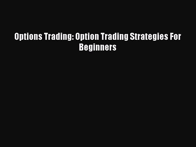 [Read Book] Options Trading: Option Trading Strategies For Beginners  EBook