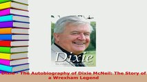 PDF  Dixie  The Autobiography of Dixie McNeil The Story of a Wrexham Legend  EBook