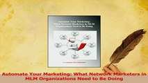 Read  Automate Your Marketing What Network Marketers in MLM Organizations Need to Be Doing Ebook Free