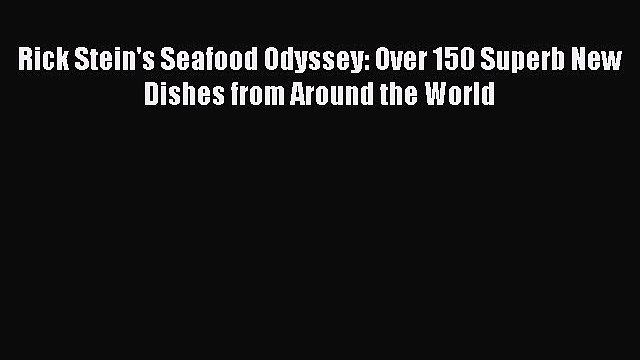 Download Rick Stein's Seafood Odyssey: Over 150 Superb New Dishes from Around the World Ebook