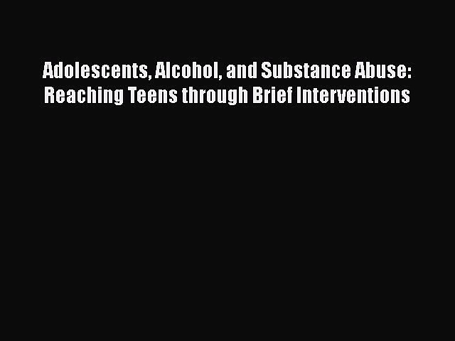Read Adolescents Alcohol and Substance Abuse: Reaching Teens through Brief Interventions Ebook