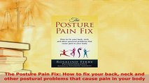 Download  The Posture Pain Fix How to fix your back neck and other postural problems that cause Read Online