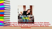 Download  Back Pain Cure Get Rid of Back Pain in Few Steps without Drugs or Surgery Lower Back Free Books