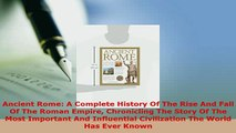 Download  Ancient Rome A Complete History Of The Rise And Fall Of The Roman Empire Chronicling The Free Books