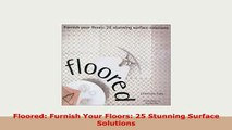 Download  Floored Furnish Your Floors 25 Stunning Surface Solutions PDF Book Free