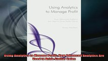 READ FREE Ebooks  Using Analytics to Manage Profit How Advanced Analytics Are Used to Drive Stellar Gains Online Free