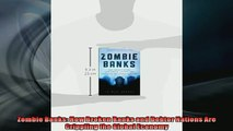Free PDF Downlaod  Zombie Banks How Broken Banks and Debtor Nations Are Crippling the Global Economy  FREE BOOOK ONLINE