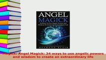 Download  Magick Angel Magick 24 ways to use angelic powers and wisdom to create an extraordinary Free Books