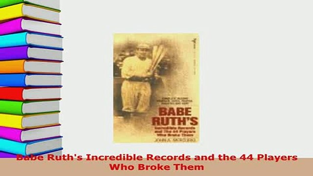 PDF  Babe Ruths Incredible Records and the 44 Players Who Broke Them Download Online
