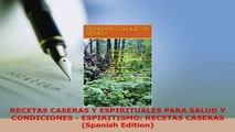 PDF  RECETAS CASERAS Y ESPIRITUALES PARA SALUD Y CONDICIONES  ESPIRITISMO RECETAS CASERAS  Read Online