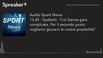 13,40 - Spalletti - 'Col Genoa gara complicata. Per il secondo posto vogliamo giocarci le nostre poss