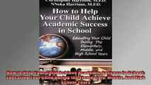READ book  How to Help Your Child Achieve Academic Success in School Educating Your Child During the Full Free