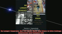 DOWNLOAD FREE Ebooks  No Longer Separate Not Yet Equal Race and Class in Elite College Admission and Campus Full EBook