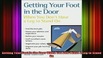 READ book  Getting Your Foot in the Door When You Dont Have a Leg to Stand On Full EBook