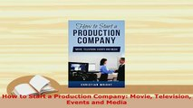 PDF  How to Start a Production Company Movie Television Events and Media  Read Online