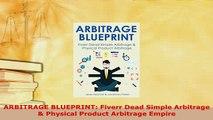 Download  ARBITRAGE BLUEPRINT Fiverr Dead Simple Arbitrage  Physical Product Arbitrage Empire Free Books