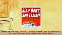 Download  Slow Down Sell Faster Understand Your Customers Buying Process and Maximize Your Sales  Read Online