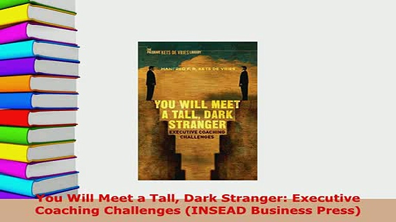 PDF  You Will Meet a Tall Dark Stranger Executive Coaching Challenges INSEAD Business Press  Read Online