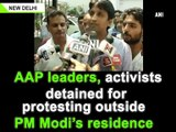 AAP leaders, activists detained for protesting outside PM Modi's residence