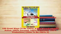 PDF  100 Great Ways To Be 100 4 Book Bundle 100 Active 100 Focused 100 Organized 100 Read Full Ebook