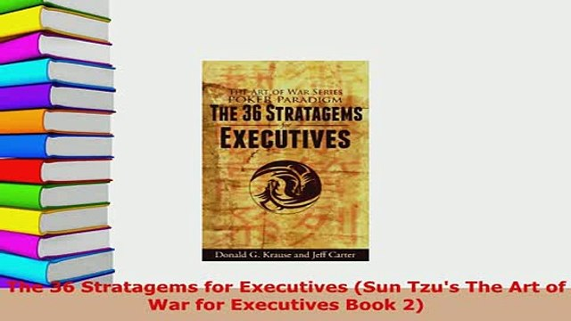PDF  The 36 Stratagems for Executives Sun Tzus The Art of War for Executives Book 2 Read Online