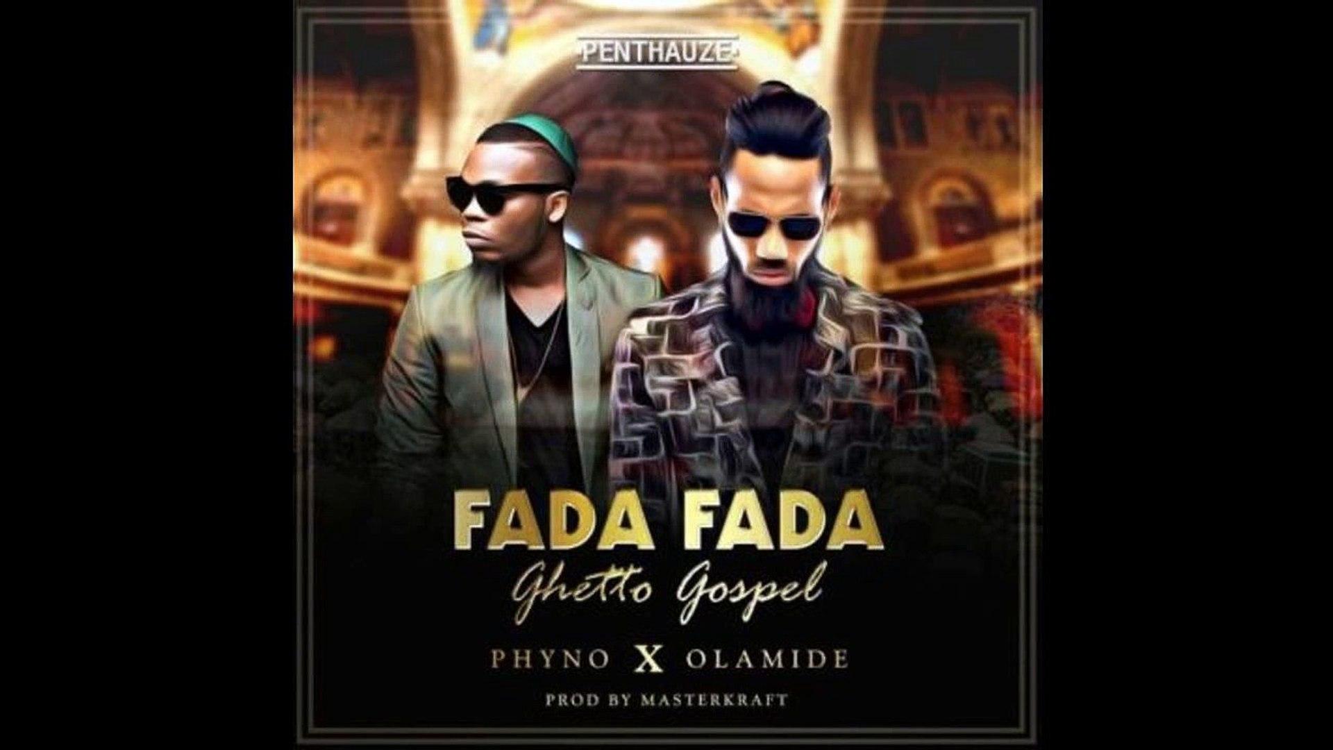 Phyno ft Olamide – Fada Fada (Ghetto Gospel) (NEW MUSIC 2016)