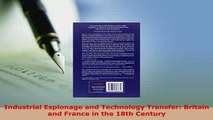 PDF  Industrial Espionage and Technology Transfer Britain and France in the 18th Century Download Online
