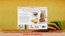 Download  Creative Eclairs Over 30 Fabulous Flavours and Easy Cake Decorating Ideas for Eclairs and PDF Book Free