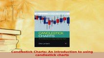 Download  Candlestick Charts An introduction to using candlestick charts Free Books