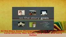 PDF  So the Story Goes Photographs by Tina Barney PhilipLorca diCorcia Nan Goldin Sally Mann Download Full Ebook