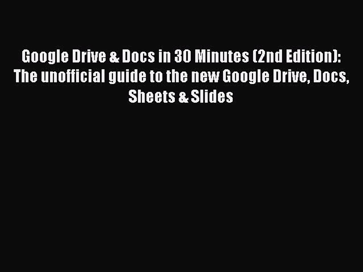 [PDF] Google Drive & Docs in 30 Minutes (2nd Edition): The unofficial guide to the new Google