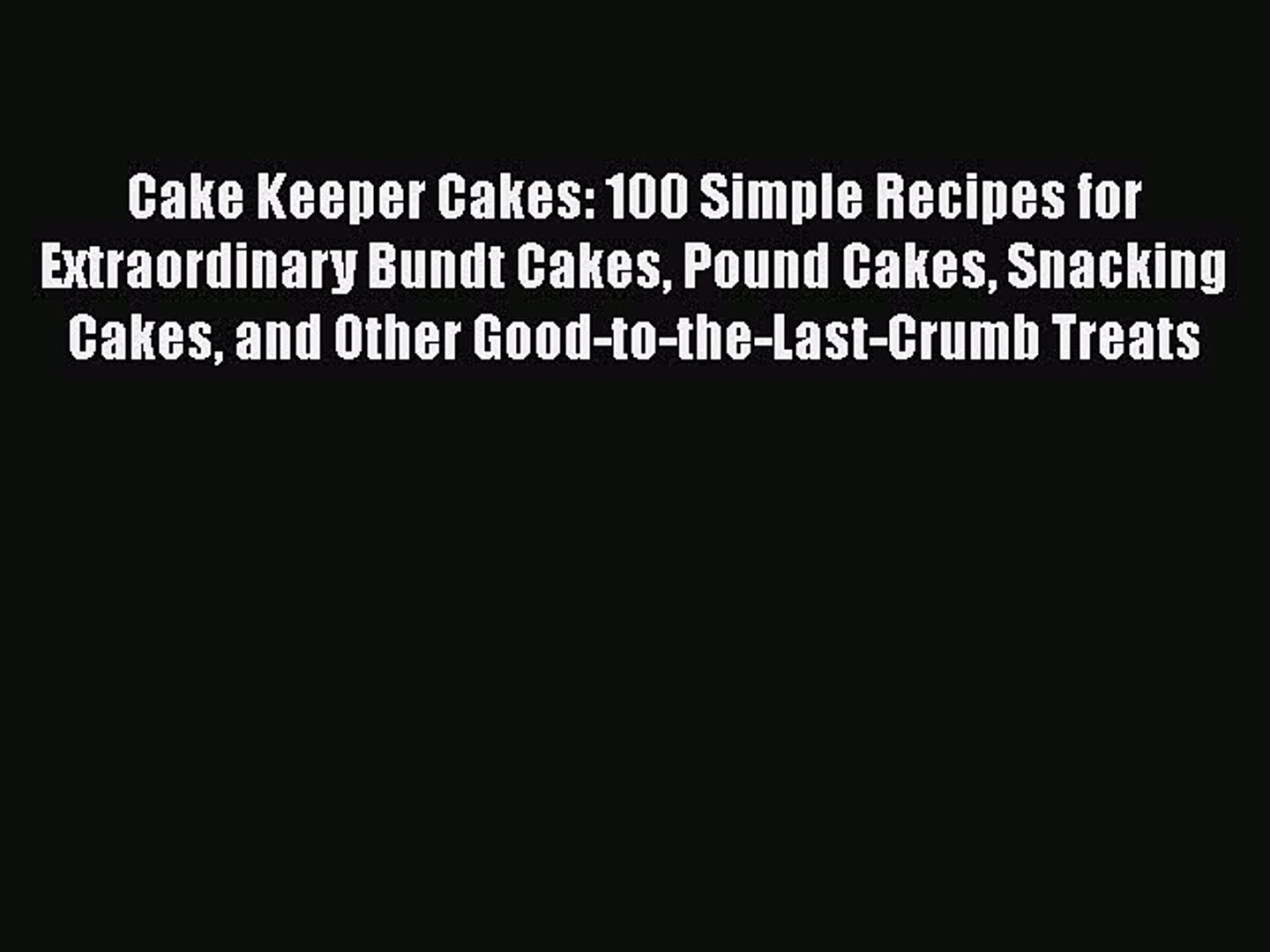 [Read Book] Cake Keeper Cakes: 100 Simple Recipes for Extraordinary Bundt Cakes Pound Cakes